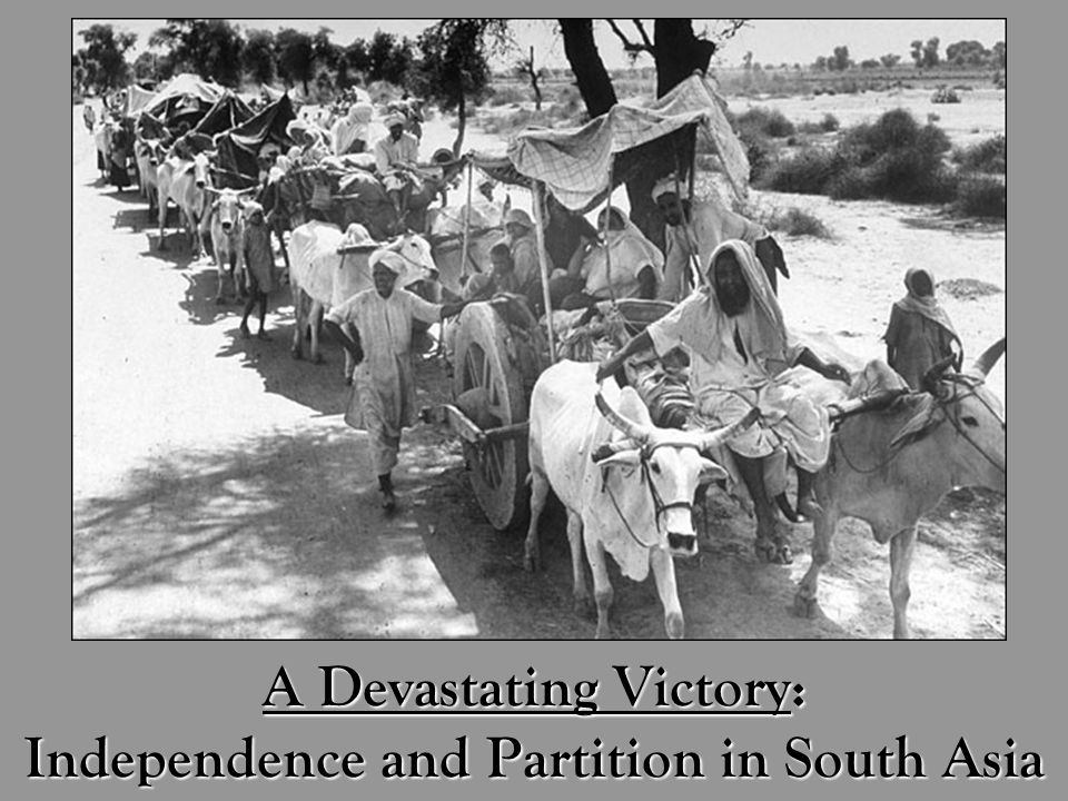 A Devastating Victory: Independence and Partition in South Asia