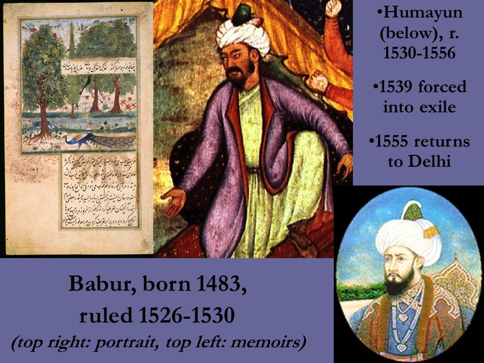 Babur, born 1483, ruled 1526-1530 (top right: portrait, top left: memoirs) Humayun (below), r.