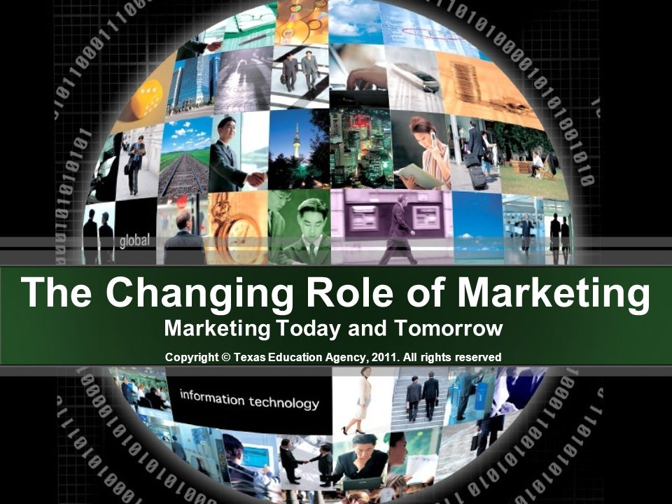 The Changing Role of Marketing Marketing Today and Tomorrow Copyright © Texas Education Agency, 2011.