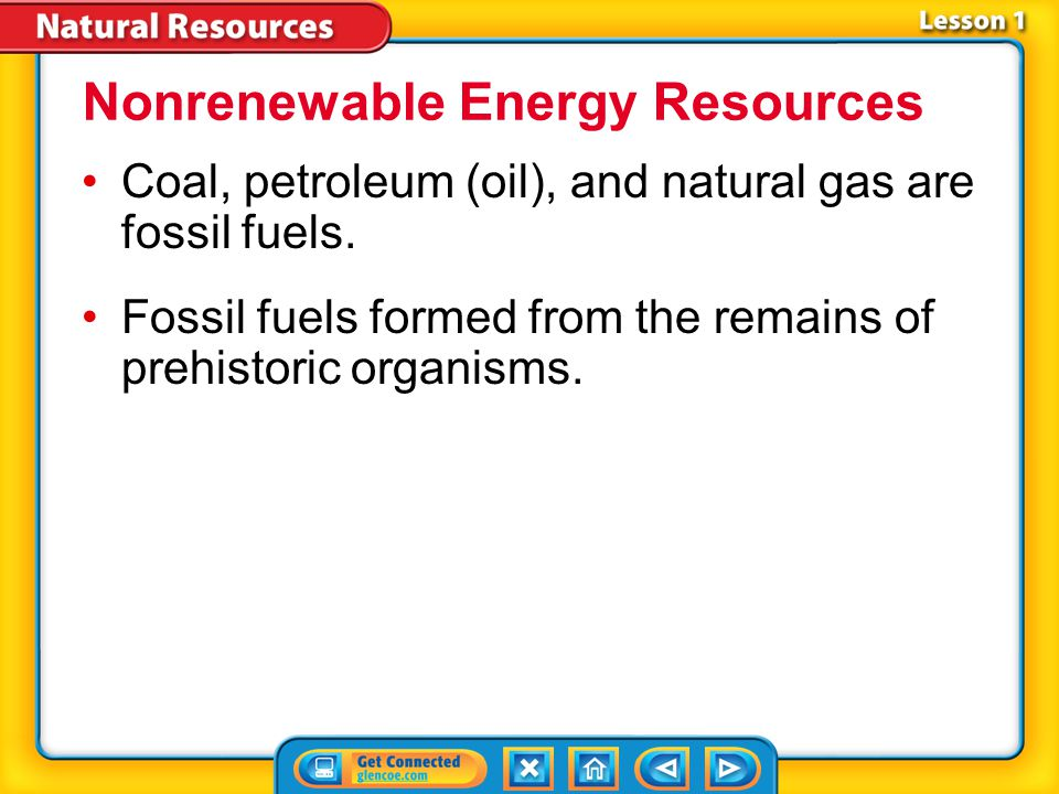 Lesson 1-1 Sources of Energy (cont.) What are the main nonrenewable energy resources