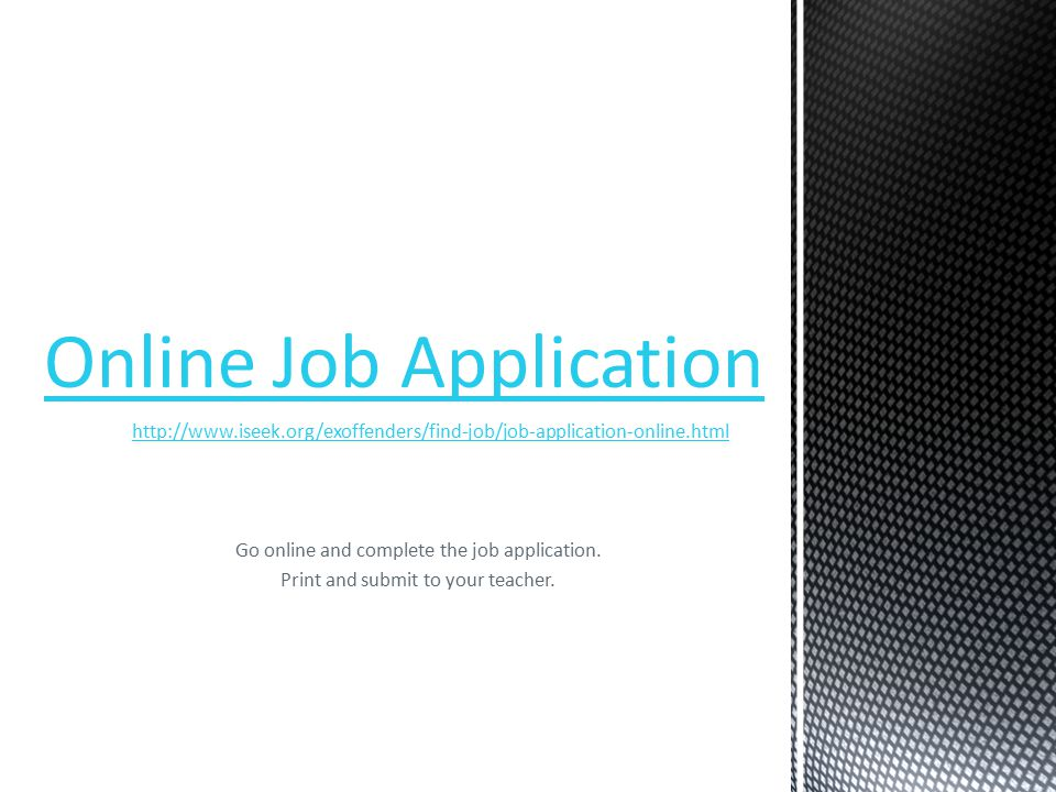 Go online and complete the job application.