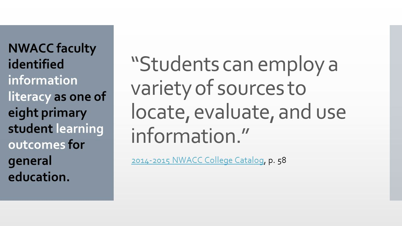 Students can employ a variety of sources to locate, evaluate, and use information NWACC College Catalog NWACC College Catalog, p.