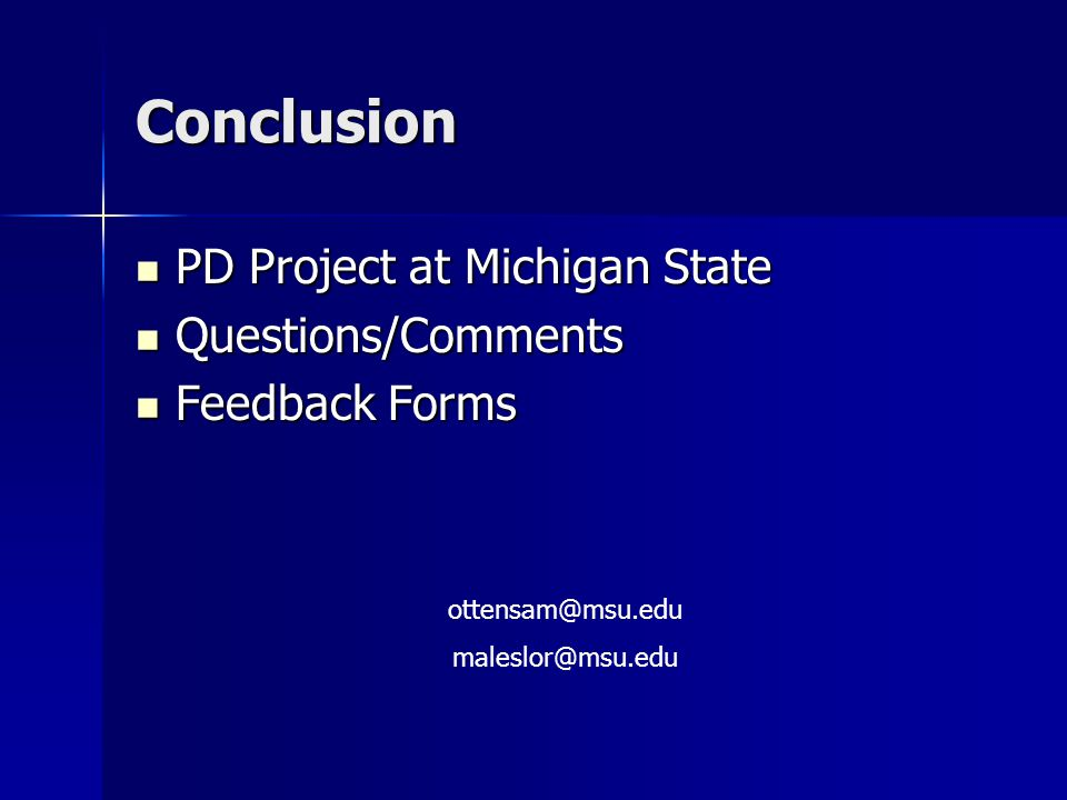 Conclusion PD Project at Michigan State PD Project at Michigan State Questions/Comments Questions/Comments Feedback Forms Feedback Forms