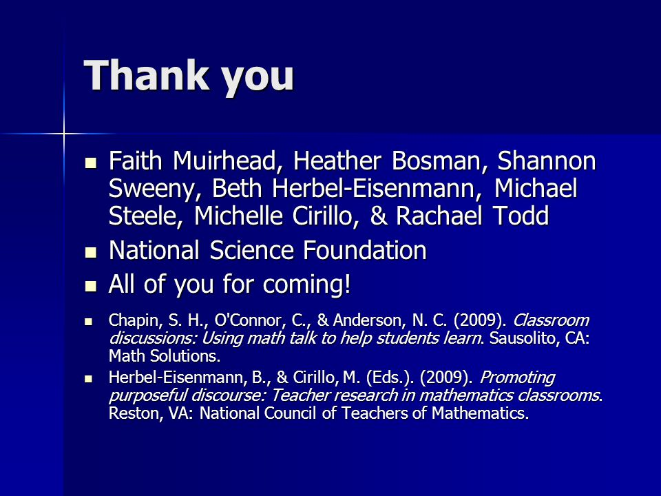 Thank you Faith Muirhead, Heather Bosman, Shannon Sweeny, Beth Herbel-Eisenmann, Michael Steele, Michelle Cirillo, & Rachael Todd Faith Muirhead, Heather Bosman, Shannon Sweeny, Beth Herbel-Eisenmann, Michael Steele, Michelle Cirillo, & Rachael Todd National Science Foundation National Science Foundation All of you for coming.