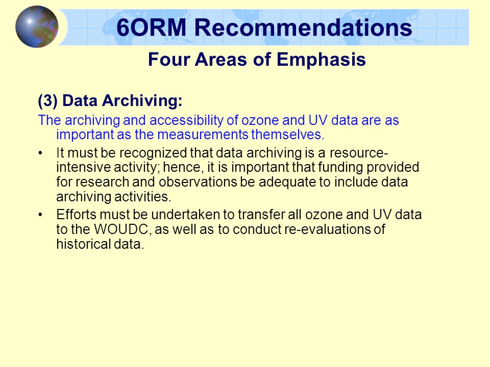 6ORM Recommendations (3) Data Archiving: The archiving and accessibility of ozone and UV data are as important as the measurements themselves.