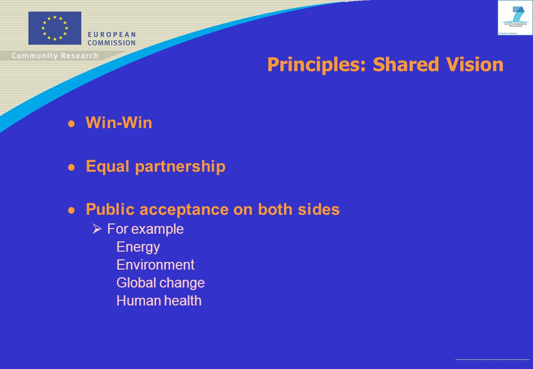 Principles: Shared Vision l Win-Win l Equal partnership l Public acceptance on both sides  For example Energy Environment Global change Human health