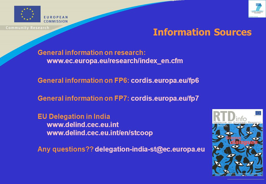 Information Sources General information on research:   General information on FP6: cordis.europa.eu/fp6 General information on FP7: cordis.europa.eu/fp7 EU Delegation in India     Any questions .