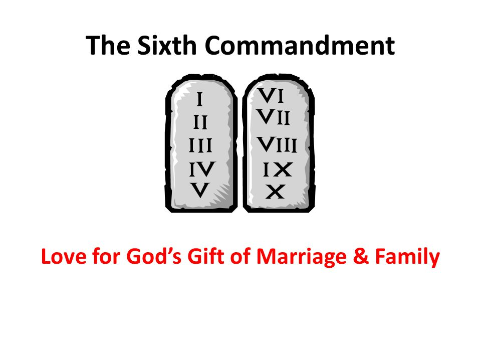 The Sixth Commandment Love for God's Gift of Marriage & Family