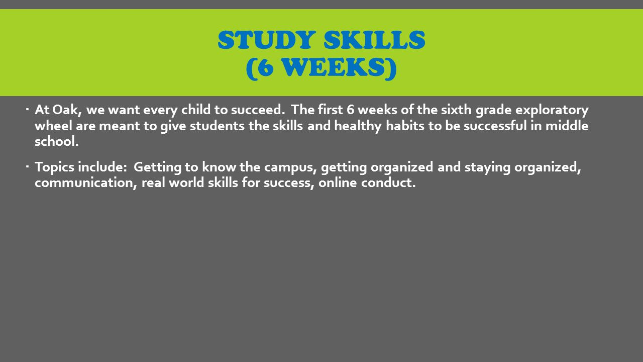 STUDY SKILLS (6 WEEKS)  At Oak, we want every child to succeed.