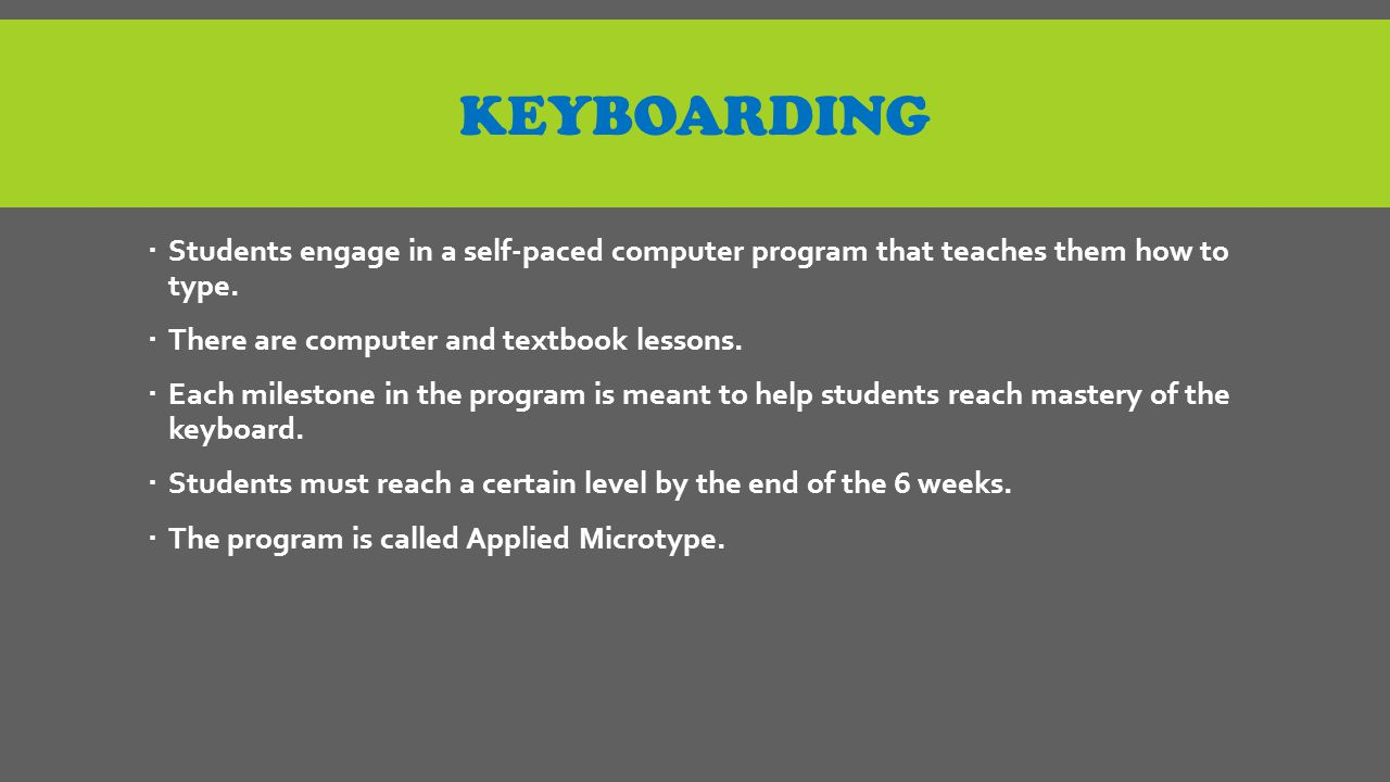 KEYBOARDING  Students engage in a self-paced computer program that teaches them how to type.