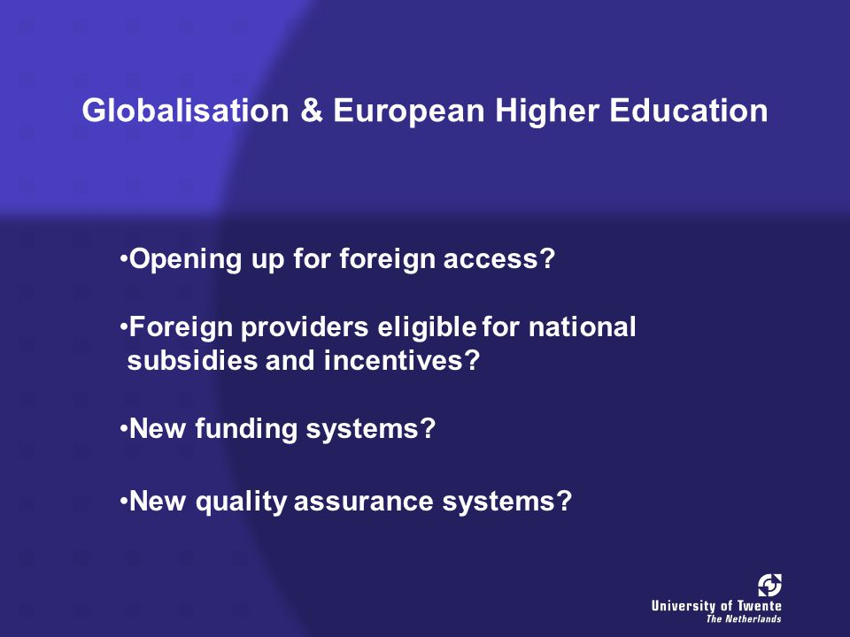 Globalisation & European Higher Education Opening up for foreign access.