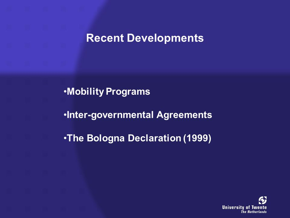 Recent Developments Mobility Programs Inter-governmental Agreements The Bologna Declaration (1999)