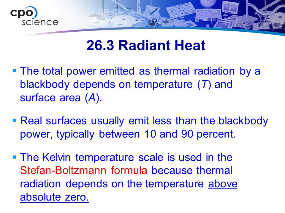 26.3 Radiant Heat  The total power emitted as thermal radiation by a blackbody depends on temperature (T) and surface area (A).