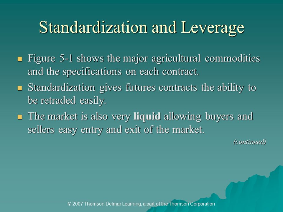 © 2007 Thomson Delmar Learning, a part of the Thomson Corporation Standardization and Leverage Figure 5-1 shows the major agricultural commodities and the specifications on each contract.