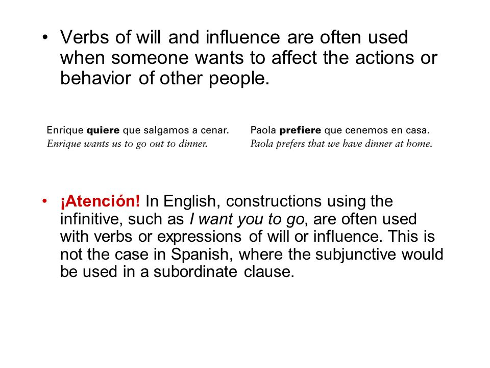Verbs of will and influence are often used when someone wants to affect the actions or behavior of other people.