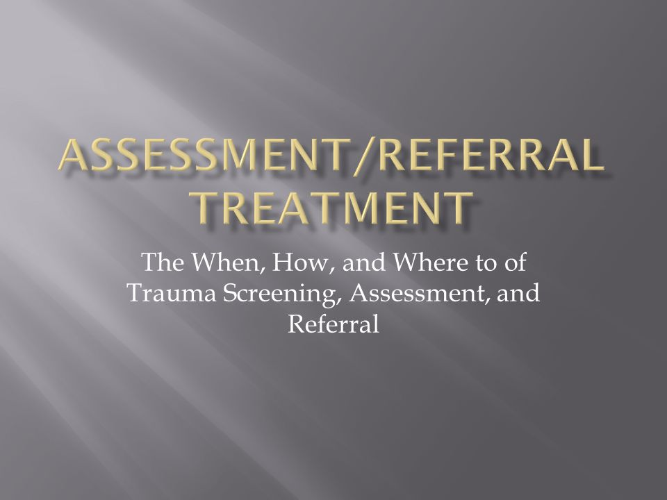 The When, How, and Where to of Trauma Screening, Assessment, and Referral