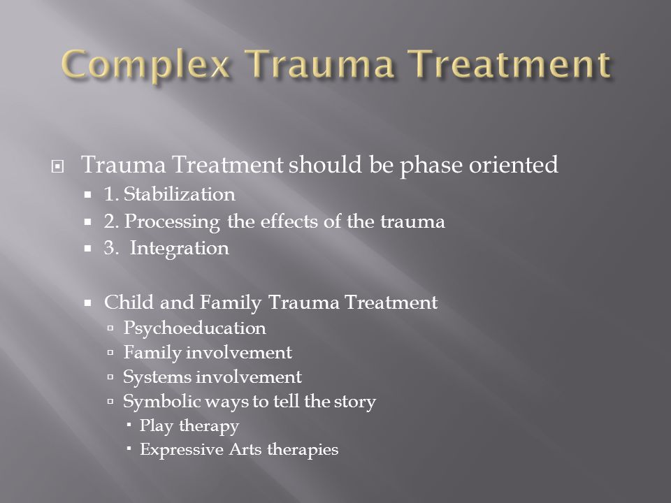  Trauma Treatment should be phase oriented  1. Stabilization  2.