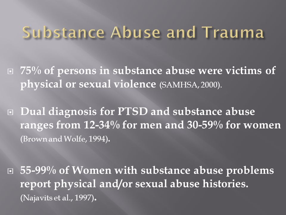 75% of persons in substance abuse were victims of physical or sexual violence (SAMHSA, 2000).