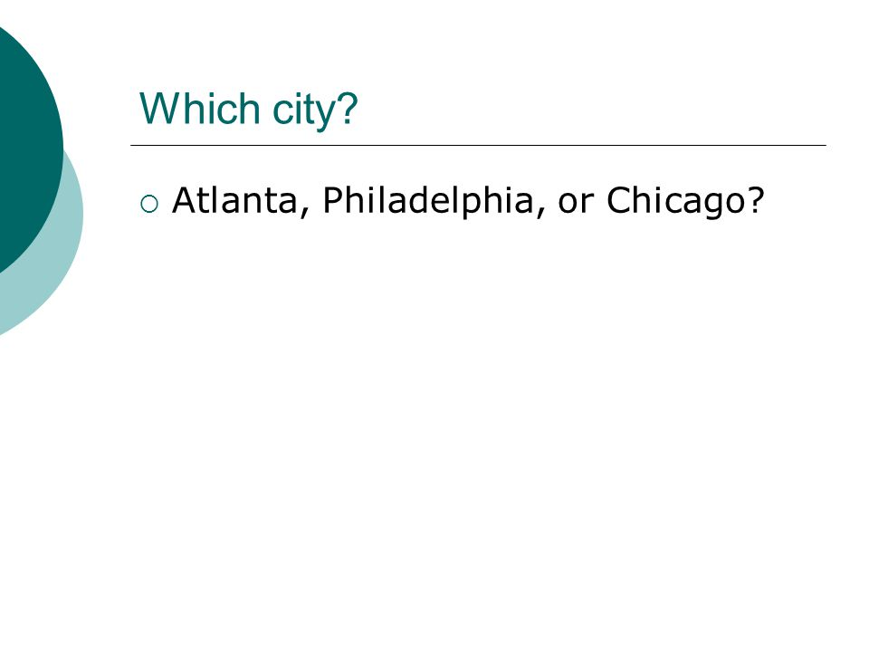 Which city  Atlanta, Philadelphia, or Chicago