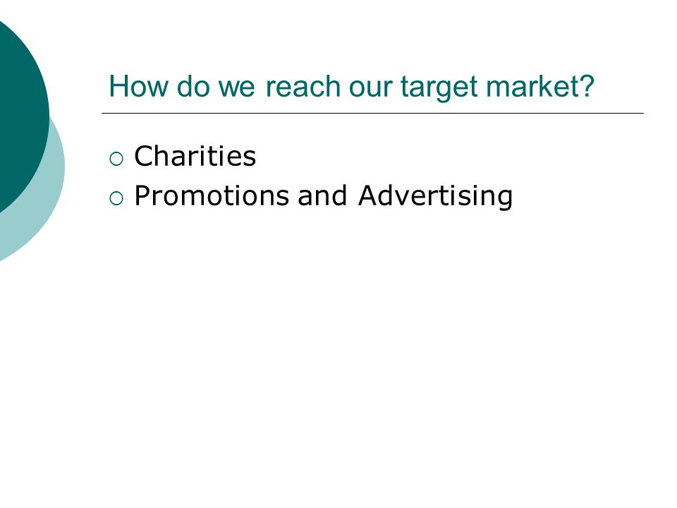How do we reach our target market  Charities  Promotions and Advertising