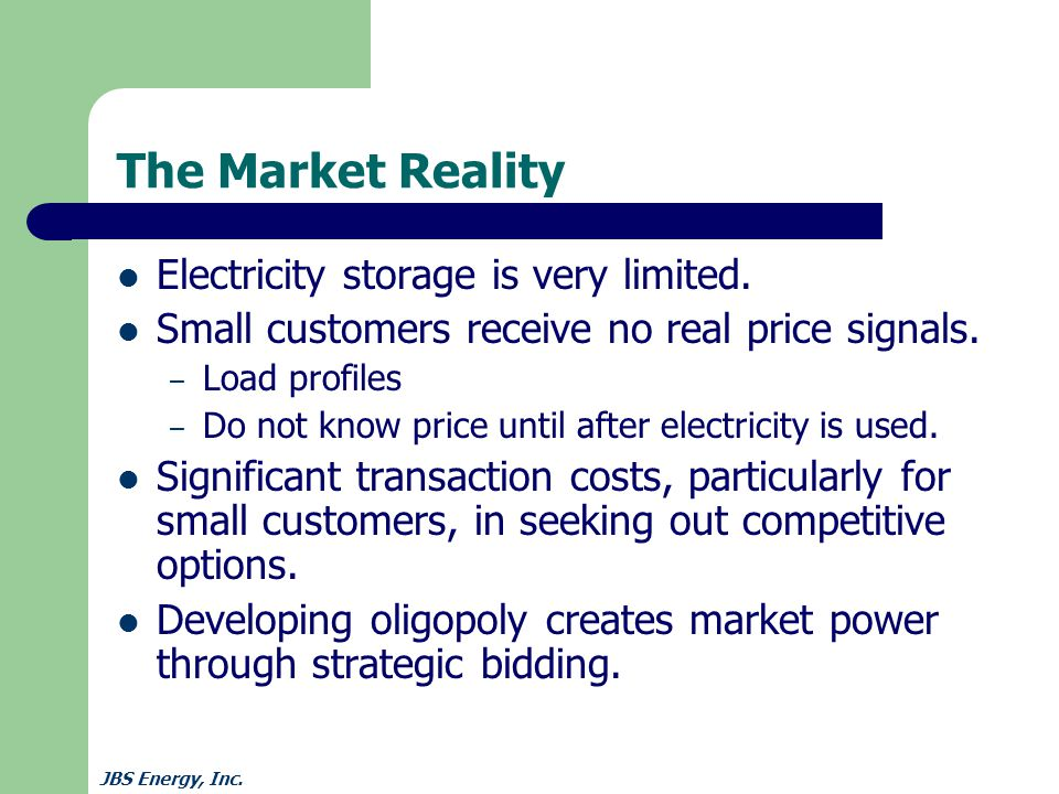 JBS Energy, Inc. The Market Reality Electricity storage is very limited.