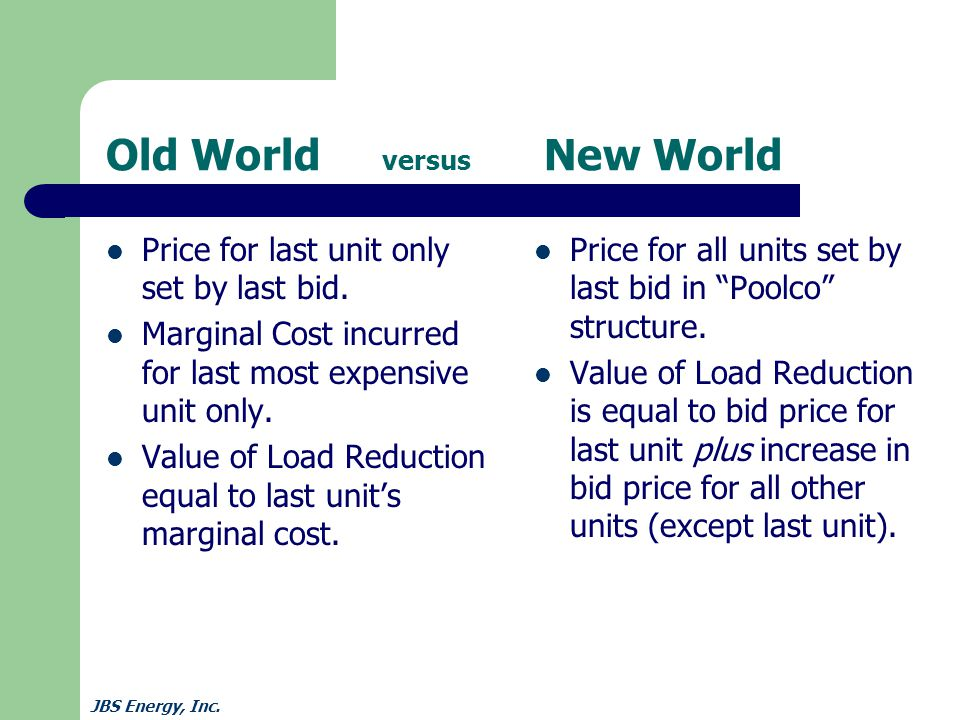 JBS Energy, Inc. Old World versus New World Price for last unit only set by last bid.