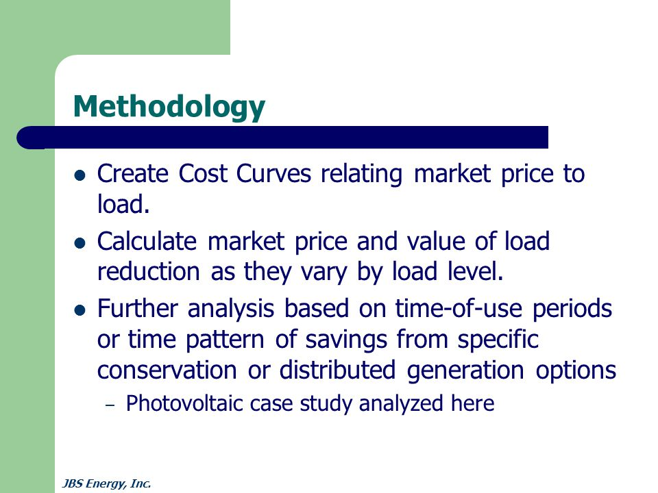 JBS Energy, Inc. Methodology Create Cost Curves relating market price to load.