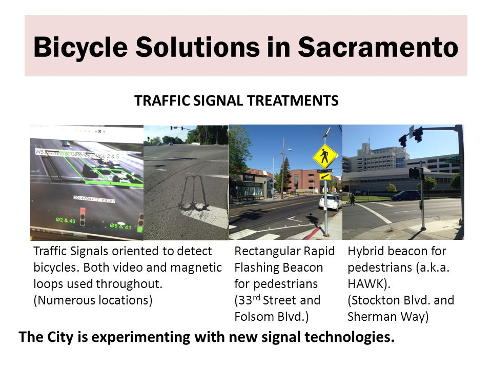 Bicycle Solutions in Sacramento TRAFFIC SIGNAL TREATMENTS Traffic Signals oriented to detect bicycles.