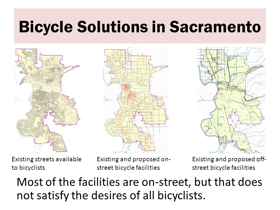 Bicycle Solutions in Sacramento Most of the facilities are on-street, but that does not satisfy the desires of all bicyclists.
