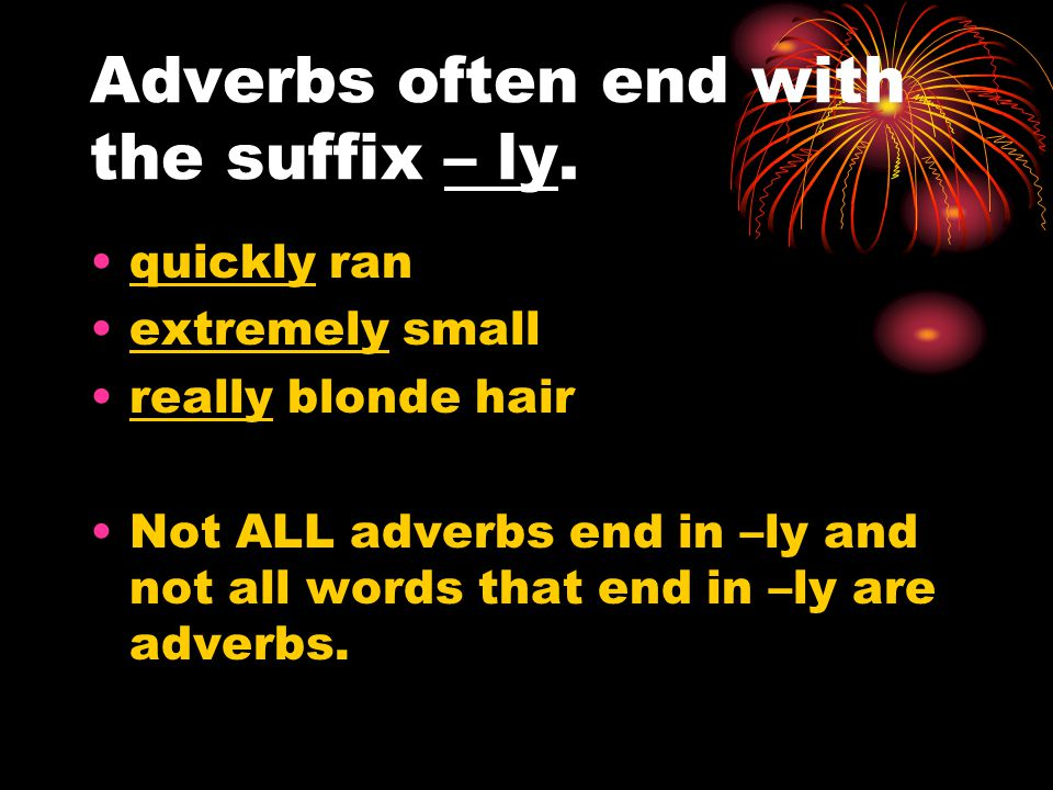 Adverbs often end with the suffix – ly.