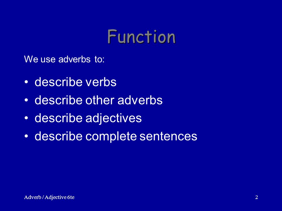 Adverb / Adjective 6te1 Adverbs In German adjectives and adverbs have the same form.