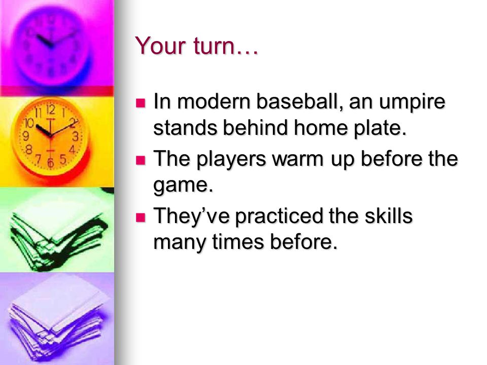 Your turn… In modern baseball, an umpire stands behind home plate.