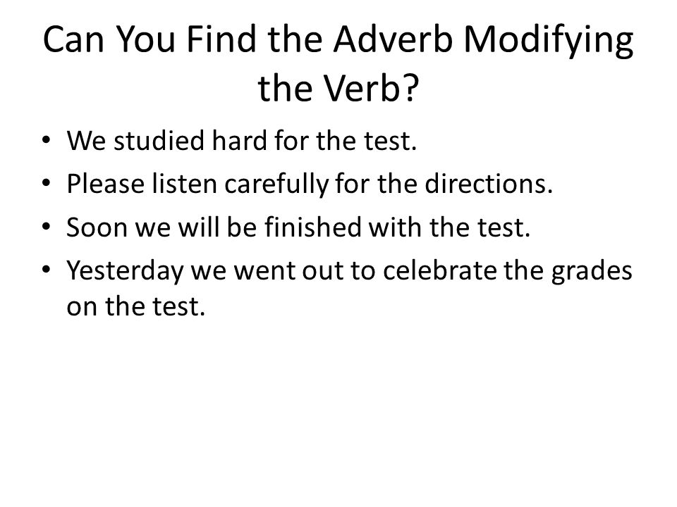Can You Find the Adverb Modifying the Verb. We studied hard for the test.