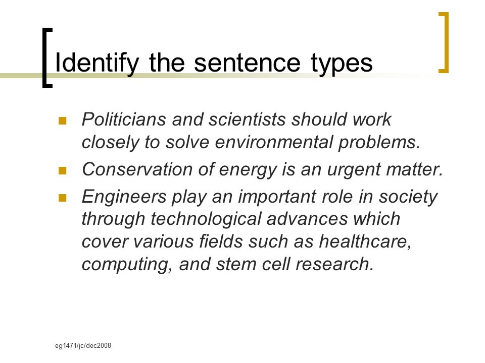 eg1471/jc/dec2008 Identify the sentence types Politicians and scientists should work closely to solve environmental problems.