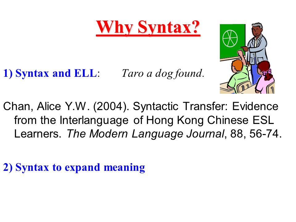 Why Syntax. 1) Syntax and ELL:Taro a dog found. Chan, Alice Y.W.