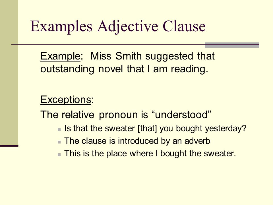 Examples Adjective Clause Example: Miss Smith suggested that outstanding novel that I am reading.