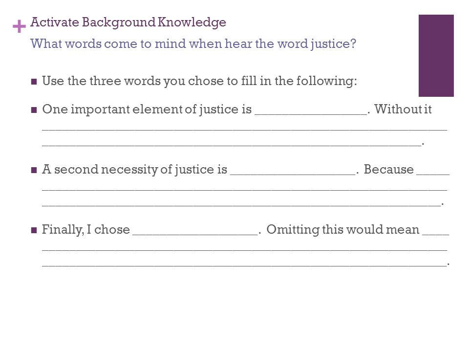 + Activate Background Knowledge Use the three words you chose to fill in the following: One important element of justice is _________________.