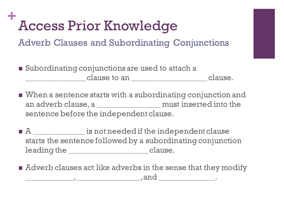 + Access Prior Knowledge Subordinating conjunctions are used to attach a _______________ clause to an ___________________ clause.