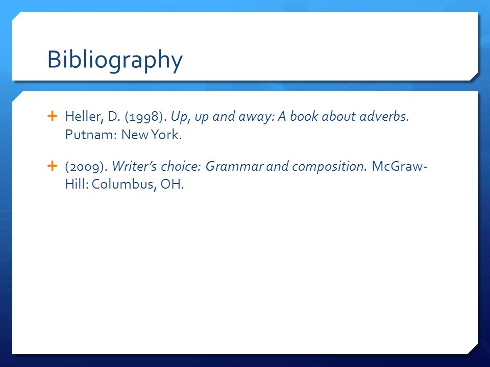 Bibliography  Heller, D. (1998). Up, up and away: A book about adverbs.