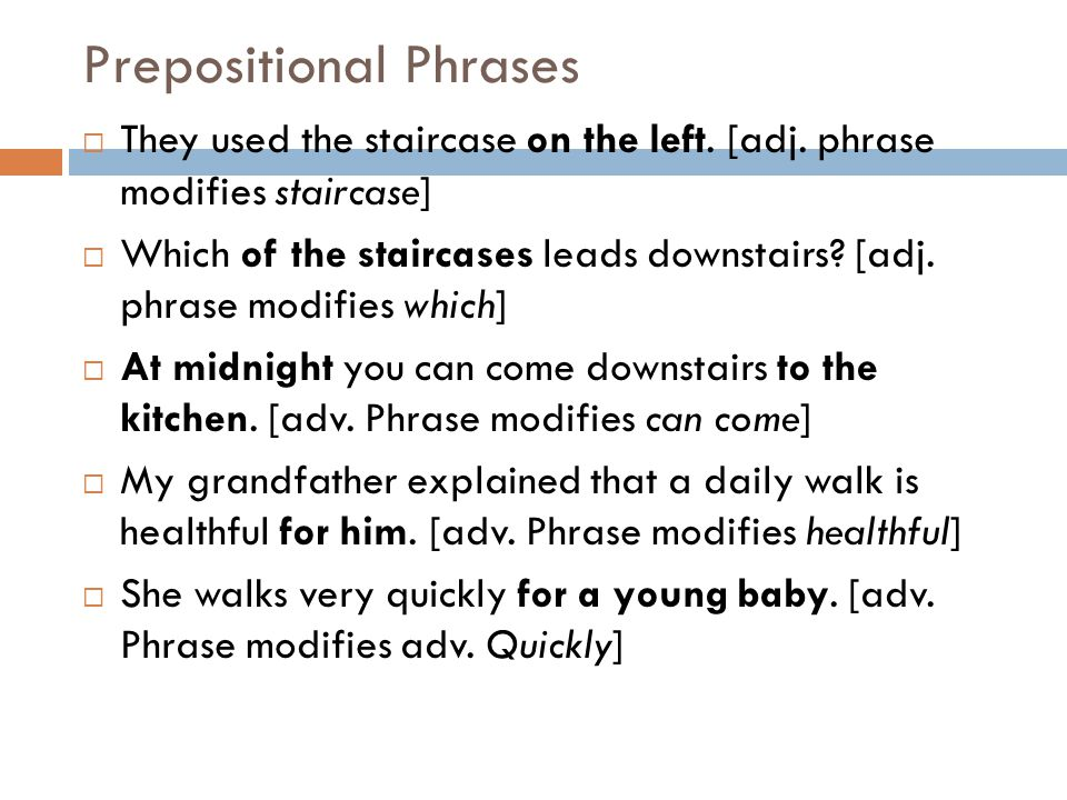 Prepositional Phrases  They used the staircase on the left.