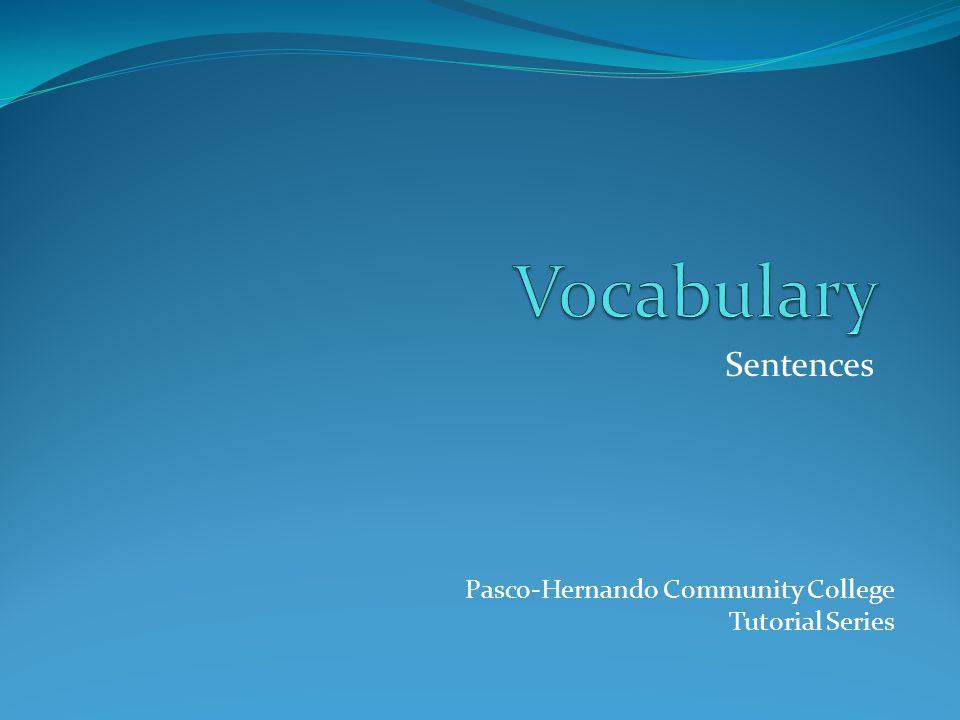 Sentences Pasco-Hernando Community College Tutorial Series