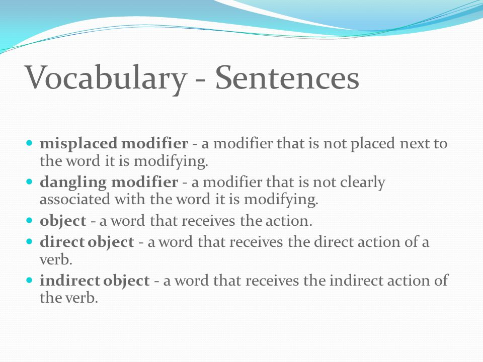 Vocabulary - Sentences misplaced modifier - a modifier that is not placed next to the word it is modifying.