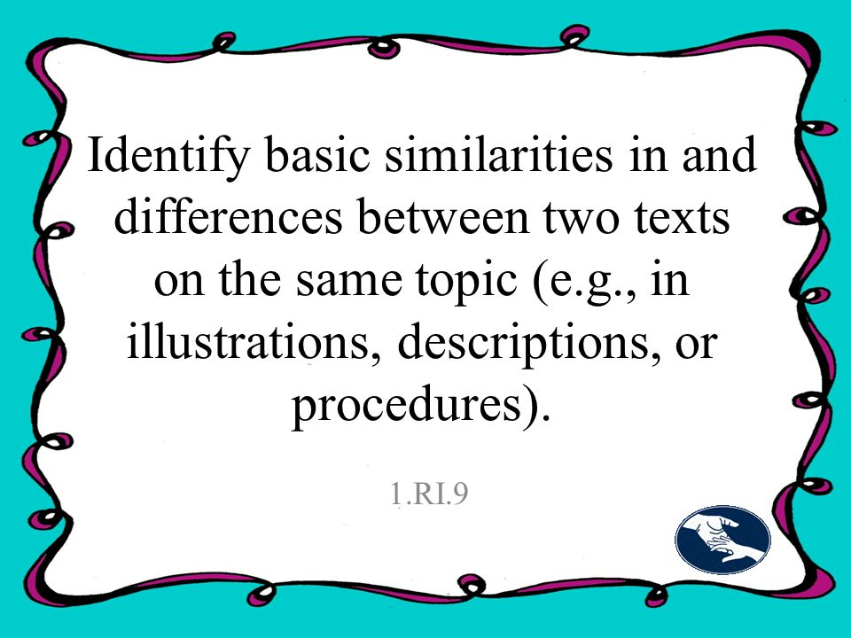 Identify basic similarities in and differences between two texts on the same topic (e.g., in illustrations, descriptions, or procedures).