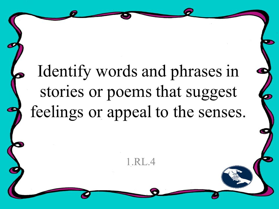 Identify words and phrases in stories or poems that suggest feelings or appeal to the senses.