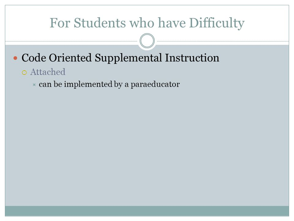 For Students who have Difficulty Code Oriented Supplemental Instruction  Attached  can be implemented by a paraeducator