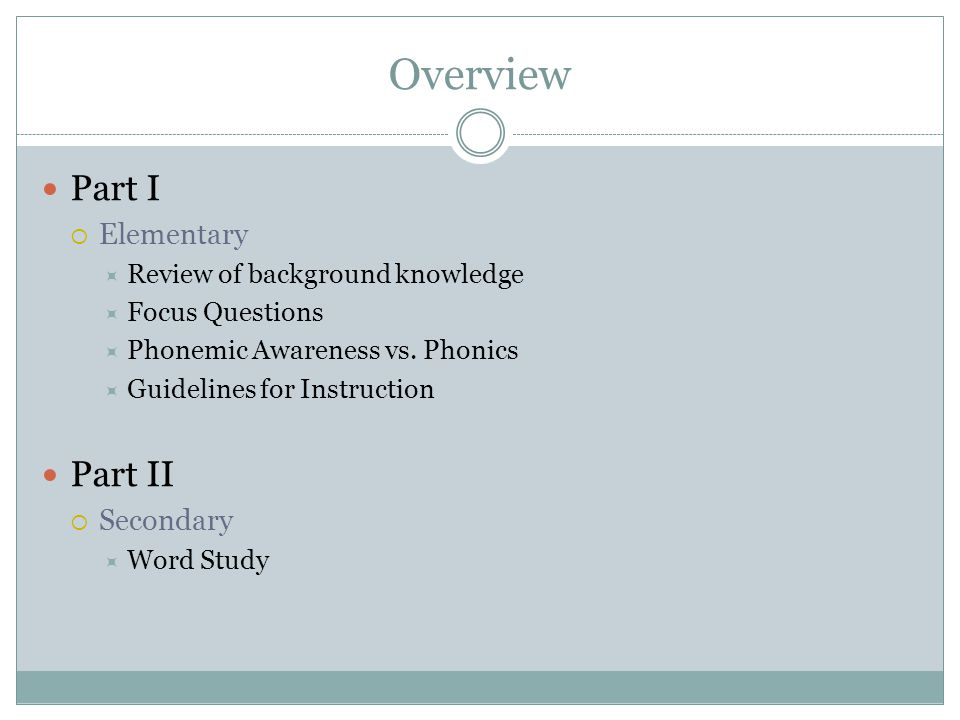 Overview Part I  Elementary  Review of background knowledge  Focus Questions  Phonemic Awareness vs.