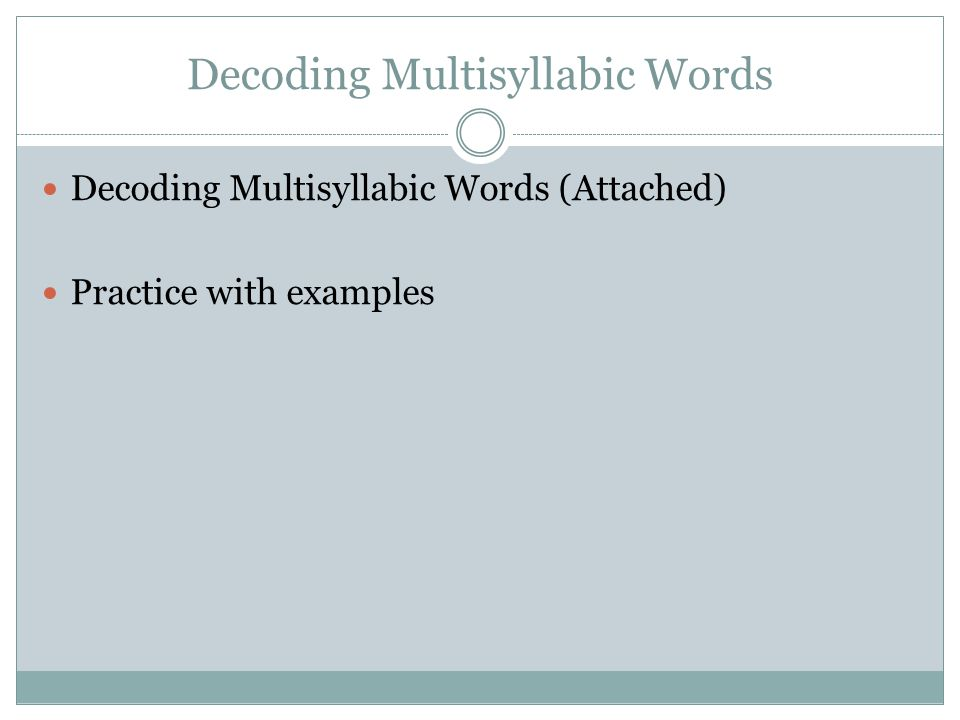 Decoding Multisyllabic Words Decoding Multisyllabic Words (Attached) Practice with examples