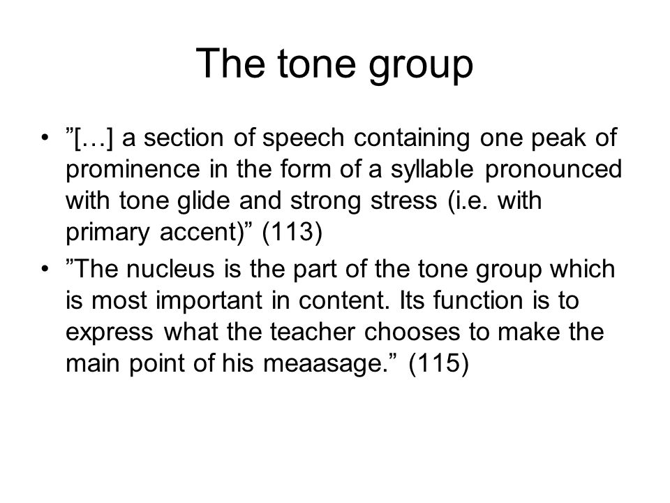 The tone group […] a section of speech containing one peak of prominence in the form of a syllable pronounced with tone glide and strong stress (i.e.