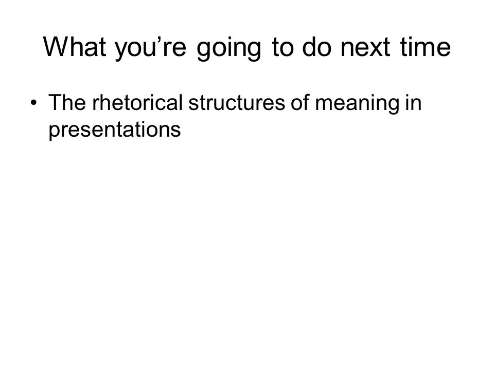 What you're going to do next time The rhetorical structures of meaning in presentations