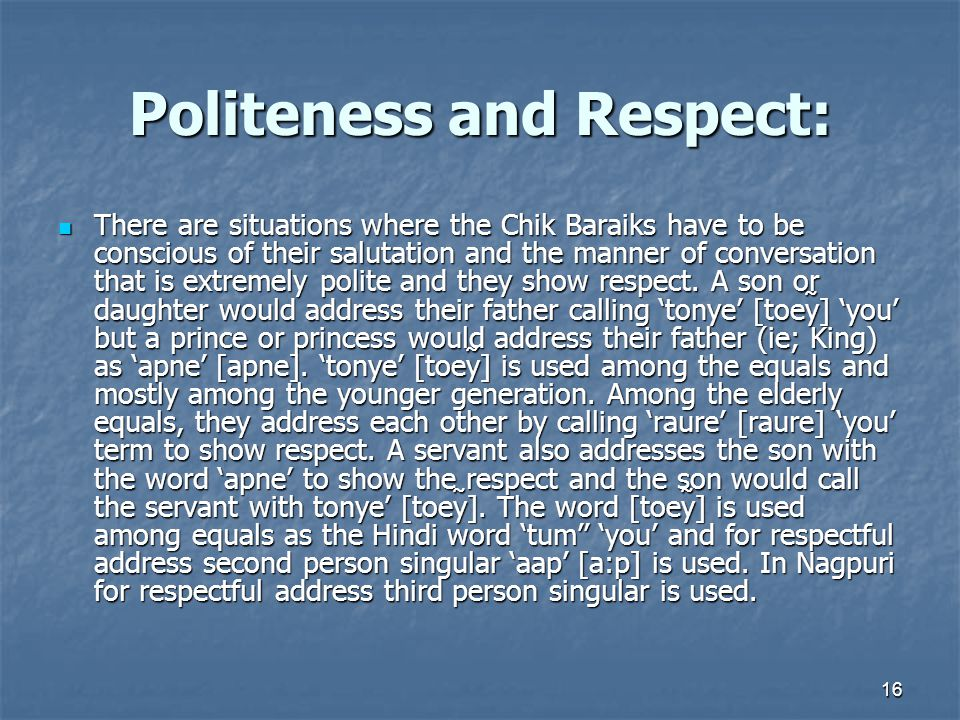 Politeness and Respect: There are situations where the Chik Baraiks have to be conscious of their salutation and the manner of conversation that is extremely polite and they show respect.